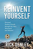 Reinvent Yourself: Personal, Positive Growth through any Mess, Movement and Mission!
