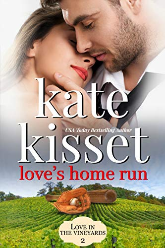 Love's Home Run: Steamy Romance ~ Second Chance Romance ~ Childhood Sweethearts ~ Best Friend's Sister (Love in the Vineyards series Standalone Book 2) (English Edition)