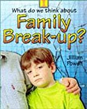 Family Break-up (What Do We Think About?)