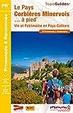 Le Pays Corbières Minervois... à pied: Vin et patrimoine en Pays Cathare. 30 promenades & randonnées