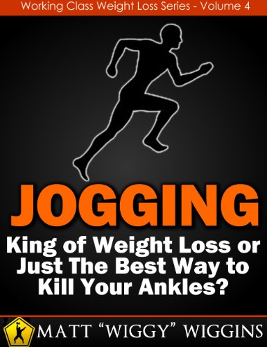 Jogging – King of Weight Loss or Just The Best Way to Kill Your Ankles? (Working Class Weight Loss Series - Vol. 4)