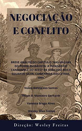 """Negociação e conflito: BREVE ANÁLISE DO CAPÍTULO """"NAS MALHAS DO PODER ESCRAVISTA: A INVASÃO DO CANDOMBLÉ DO ACCÚ"""" DE JOÃO JOSÉ REIS E EDUARDO SILVA, COMPANHIA DAS LETRAS, 1989. (História do Brasil)"""