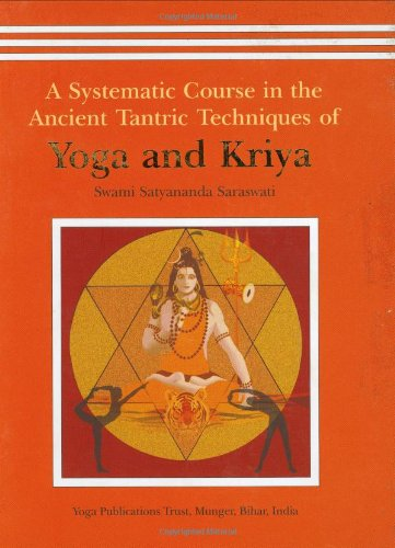 Yoga and Kriya: A Systematic Course in the Ancient Tantric Techniques