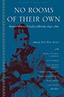 No Rooms of Their Own: Women Writers of Early California, 1849–1869