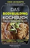 Das Bodybuilding Kochbuch | 101 Rezepte für Einsteiger & Profis: (alle Rezepte inkl....