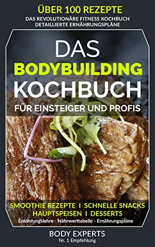 Das Bodybuilding Kochbuch | 101 Rezepte für Einsteiger & Profis: (alle Rezepte inkl. Nährwertangaben & Zubereitungszeit)