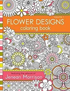 Jenean Morrison: Flower Designs Coloring Book : An Adult Coloring Book for Stress-Relief, Relaxation, Meditation and Creat...