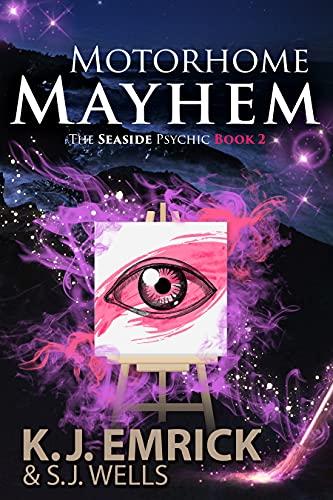 Motorhome Mayhem: A Paranormal Women's Fiction Mystery (The Seaside Psychic Book 2) by [K.J. Emrick, S.J.  Wells]