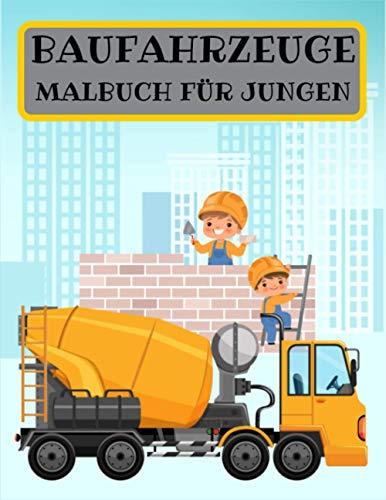 BAUFAHRZEUGE MALBUCH FÜR JUNGEN: Bagger, Betonmischer, Dumper, Wunderbares Geschenk für Kinder, Malbuch für Baufahrzeuge, Spaß und Bildung für Kinder
