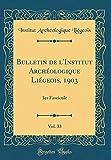 Bulletin de l'Institut Archéologique Liégeois, 1903, Vol. 33: 1er Fascicule (Classic Reprint) (French Edition)