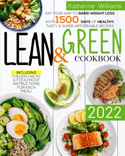 Lean and Green Cookbook 2022: Eat Your Way To Rapid Weight Loss with...