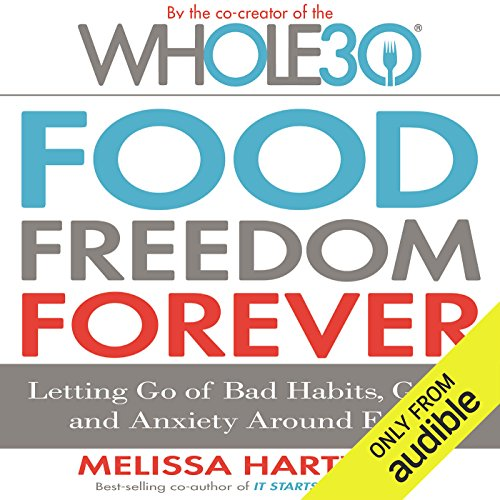Food Freedom Forever: Letting Go of Bad Habits, Guilt, and Anxiety Around Food