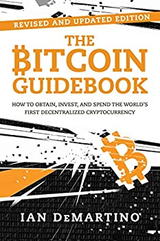 The Bitcoin Guidebook  How to Obtain Invest and Spend the World s First Decentralized Cryptocurrency
