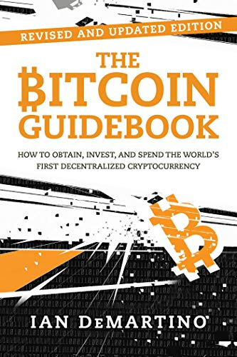 Download The Bitcoin Guidebook: How to Obtain, Invest, and Spend the World's First Decentralized Cryptocurrency 1510739904