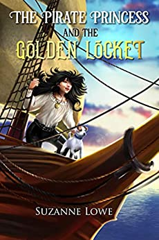 The Pirate Princess and The Golden Locket: Exciting children's pirate adventure by [Suzanne Lowe]