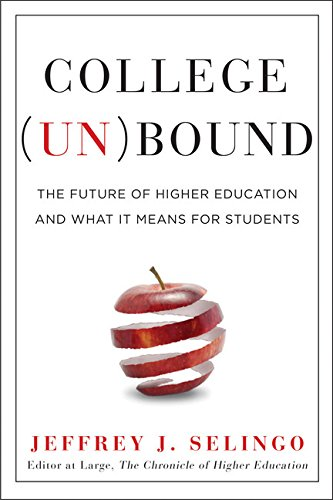 Compare Textbook Prices for College Unbound: The Future of Higher Education and What It Means for Students Un Edition ISBN 9780544027077 by Selingo, Jeffrey J.