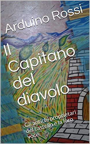 Il Capitano del diavolo: Gli antichi proprietari del castello e la loro voce. (Italian Edition)
