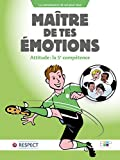 Maître de tes émotions: Attitude : la 5e compétence (sport-attitude) (French Edition)