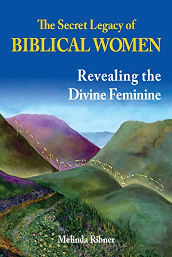The Secret Legacy of Biblical Women: Revealing the Divine Feminine
