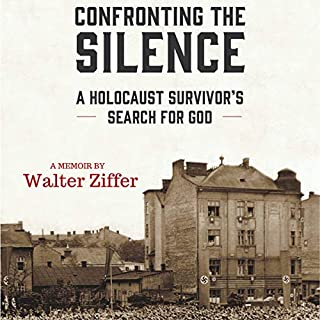 Confronting the Silence     A Holocaust Survivor's Search for God              By:                                                                                                                                 Walter Ziffer                               Narrated by:                                                                                                                                 Walter Ziffer                      Length: 7 hrs and 35 mins     4 ratings     Overall 4.8