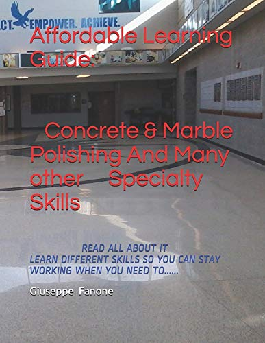Affordable Learning Guide: Concrete & Marble Polishing, And Many other Specialty Skills