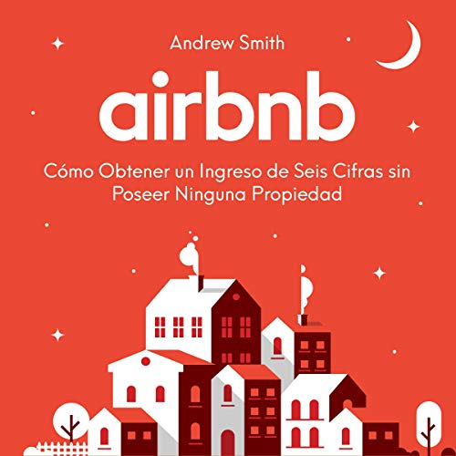 Airbnb: Cómo Obtener un Ingreso de Seis Cifras sin Poseer Ninguna Propiedad [Airbnb: How to Make a Six-Figure Income Without Owning Any Property] Titelbild
