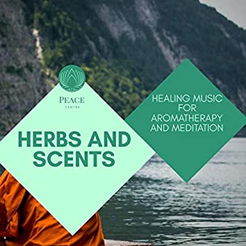 Herbs And Scents - Healing Music For Aromatherapy And Meditation