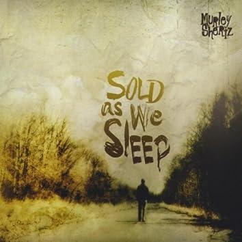 SOLD AS WE SLEEP