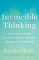 Invincible Thinking: An Essential Guide for a Lifetime of Growth, Success, and Triumph