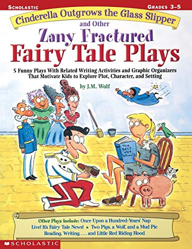 Compare Textbook Prices for Cinderella Outgrows the Glass Slipper and Other Zany Fractured Fairy Tale Plays: 5 Funny Plays with Related Writing Activities and Graphic Organizers ... Kids to Explore Plot, Characters, and Setting  ISBN 0078073271689 by Wolf, Joan M.,Wolf, Joan
