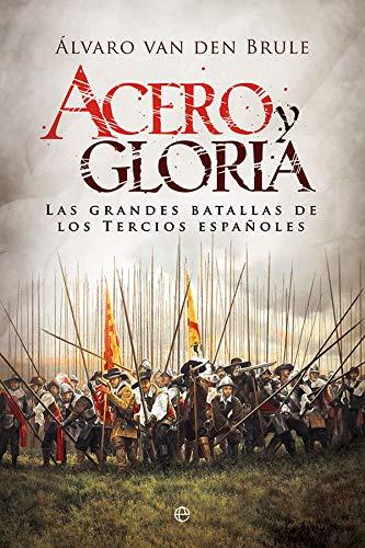 Acero y gloria: Las grandes batallas de los Tercios españoles (Historia)