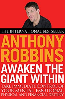 Awaken The Giant Within: How to Take Immediate Control of Your Mental, Emotional, Physical and Financial Life by [Anthony Robbins]