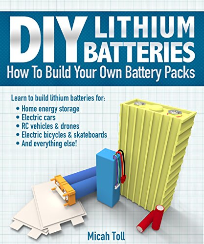 DIY Lithium Batteries: How to Build Your Own Battery Packs by [Micah Toll]