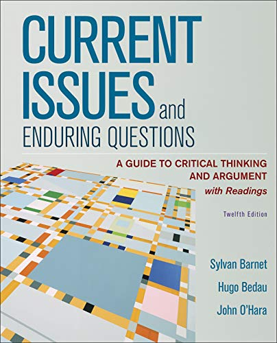 Compare Textbook Prices for Current Issues and Enduring Questions: A Guide to Critical Thinking and Argument, with Readings Twelfth Edition ISBN 9781319198183 by Barnet, Sylvan,Bedau, Hugo,O'Hara, John