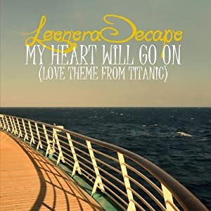 My Heart Will Go On (Love Theme From Titanic) - The Remixes by Leonora Decapo (2012-08-08)