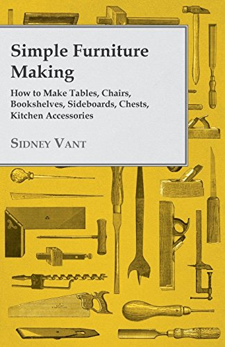 Simple Furniture Making - How to Make Tables, Chairs, Bookshelves, Sideboards, Chests,...