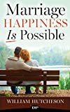 Marriage Happiness Is Possible: The Guide to a Purposeful and Passionate Relationship