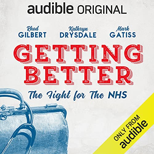 Getting Better: The Fight for the NHS Podcast with Rhod Gilbert, Kathryn Drysdale, Neve McIntosh, Rob James Collier, Mike Wozniak, Mark Gatiss, Raj Ghatak, Annette Badland, Clive Mantle, Mina Anwar, Barnaby Eaton Jones, Louise Jameson, Paterson Joseph, Sharon D. Clarke, Terry Molloy cover art