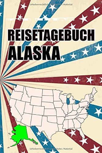 Reisetagebuch Alaska: Reisetagebuch mit Listen und vorgefertigten Seiten zum Eintragen von Highlights und Erlebnissen