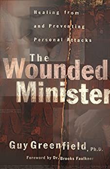 The Wounded Minister: Healing from and Preventing Personal Attacks by [Guy Greenfield, Brooks Faulkner]