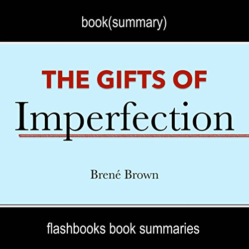 The Gifts of Imperfection: Let Go of Who You Think You're Supposed to Be and Embrace Who You Are by Brene Brown | Book Summary cover art