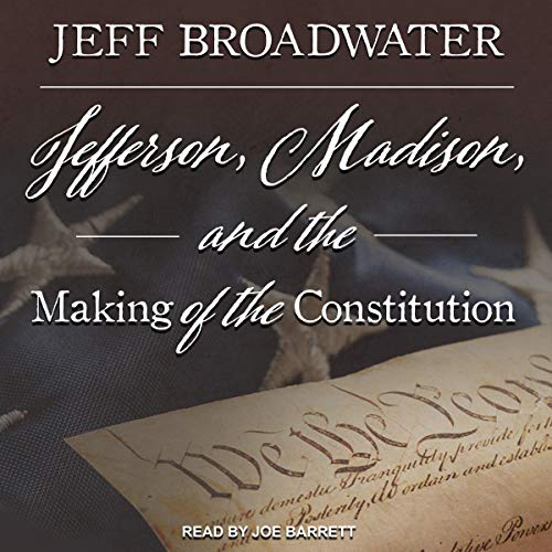 Jefferson, Madison, and the Making of the Constitution                   By:                                                                                                                                 Jeff Broadwater                               Narrated by:                                                                                                                                 Joe Barrett                      Length: 9 hrs and 47 mins     1 rating     Overall 5.0