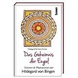 Das Geheimnis der Engel: Visionen & Meditationen der Hildegard von Bingen