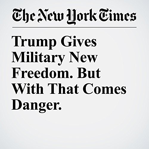 Trump Gives Military New Freedom. But With That Comes Danger. copertina