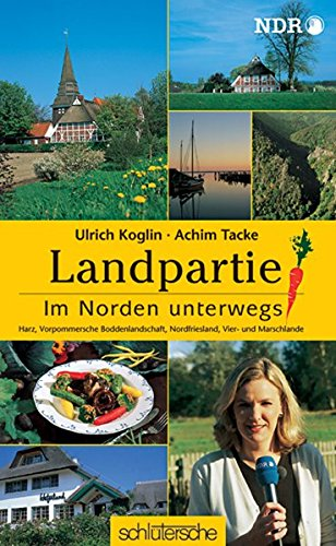 Preisvergleich Produktbild Landpartie. Im Norden unterwegs : Harz,  Vorpommersche Boddenlandschaft,  Nordfriesland,  Vier- und Marschlande