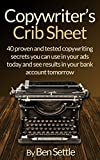 Copywriter's Crib Sheet - 40 Proven and Tested Copywriting Secrets You can use in Your Ads Today and See Results in Your Bank Account Tomorrow (English Edition)
