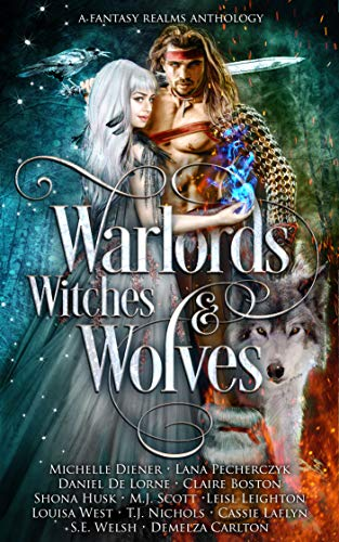 Warlords, Witches and Wolves: A Fantasy Realms Anthology (English Edition)