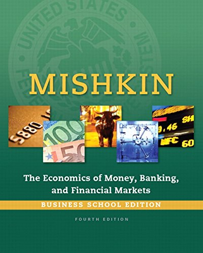 Economics of Money, Banking and Financial Markets, The, Business School Edition (4th Edition) (The Pearson Series in Eco