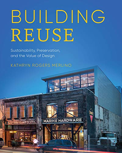 Compare Textbook Prices for Building Reuse: Sustainability, Preservation, and the Value of Design Sustainable Design Solutions from the Pacific Northwest  ISBN 9780295748078 by Merlino, Kathryn Rogers
