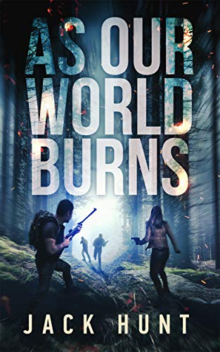 As Our World Burns: A Post-Apocalyptic Survival Thriller (Cyber Apocalypse Book 3) by [Jack Hunt]